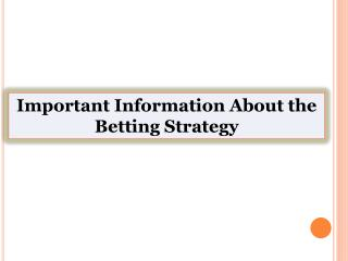 Important Information About the Betting Strategy