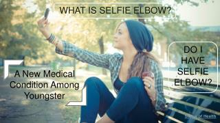 What is selfie elbow? Do I have selfie elbow?