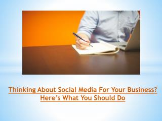 Thinking About Social Media For Your Business? Here's What You Should Do