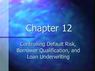 Controlling Default Risk, Borrower Qualification, and Loan Underwriting