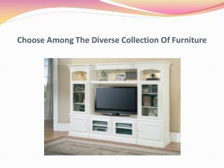 Choose Among The Diverse Collection Of Furniture