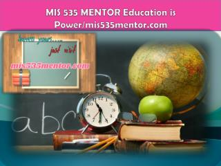 MIS 535 MENTOR Education is Power/mis535mentor.com