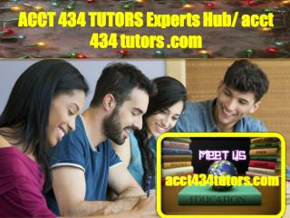 ACCT 434 TUTORS Experts Hub/ acct434tutors.com