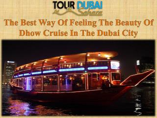 The Best Way Of Feeling The Beauty Of Dhow Cruise In The Dubai City