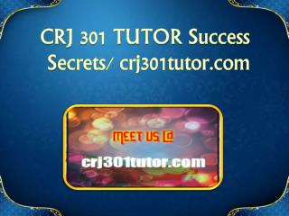 CRJ 301 TUTOR Success Secrets/ crj301tutor.com