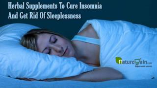 Herbal Supplements To Cure Insomnia And Get Rid Of Sleeplessness