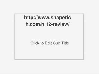 http://www.shaperich.com/hl12-review/