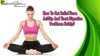 How To Get Relief From Acidity And Treat Digestive Problems Safely?