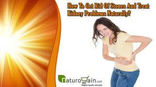 How To Get Rid Of Stones And Treat Kidney Problems Naturally?