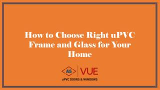 How to Choose Right uPVC Frame and Glass for Your Home