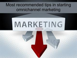 Most recommended tips in starting omnichannel marketing