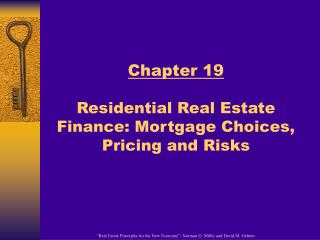 Chapter 19  Residential Real Estate Finance: Mortgage Choices, Pricing and Risks