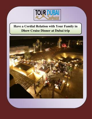 Have a Cordial Relation with Your Family in Dhow Cruise Dinner at Dubai trip