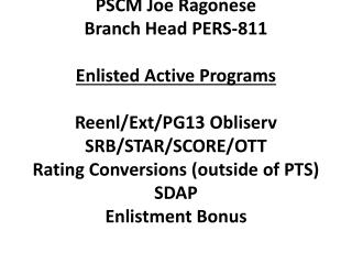 PSCM Joe Ragonese Branch Head PERS-811  Enlisted Active Programs   Reenl