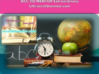 ACC 210 MENTOR Extraordinary Life/acc210mentor.com