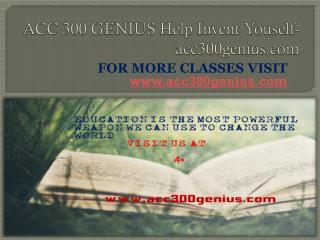 ACC 300 GENIUS Help Invent Youself- acc300genius.com