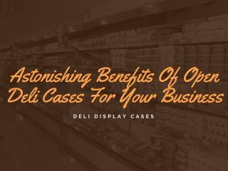Five Business Benefits of Having a Deli Display Cases.