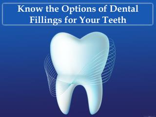 Know the options of dental fillings for your teeth