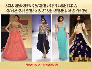 Xclusiveoffer worker Presented A Research and study On Online shopping