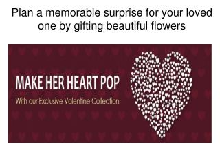Plan a memorable surprise for your loved one by gifting beautiful flowers