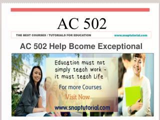 AC 502 Help Bcome Exceptional snaptutorial.com