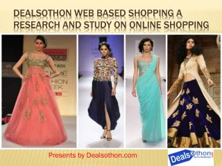 Dealsothon web based shopping a Research and study On Online shopping Presented by Dealsothon.com