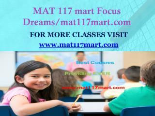 MAT 117 mart Focus Dreams/mat117mart.com
