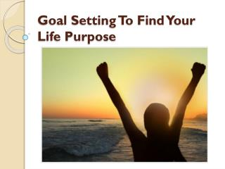 Goal Setting To Find Your Life Purpose