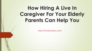 How Hiring A Live In Caregiver For Your Elderly Parents Can Help You