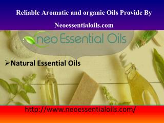 Reliable Aromatic and organic Oils Provide By Neoessentialoils.com