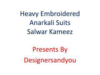 Long Anarkali Suits & 2017 Latest Designer Dresses Collection for Young Ladies. | designersandyou.
