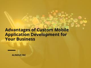 Advantages of Custom Mobile Application Development for Your Business