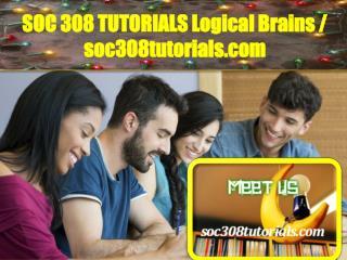 SOC 308 TUTORIALS Logical Brains / soc308tutorials.com