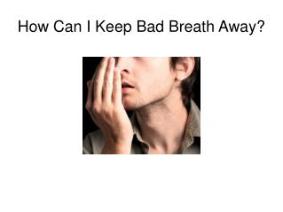 How Can I Keep Bad Breath Away - Winnfamilydentistry