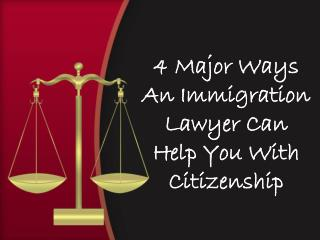 4 Major Ways An Immigration Lawyer Can Help You With Citizenship