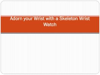 Adorn your Wrist with a Skeleton Wrist Watch