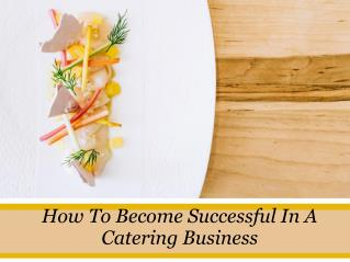 How To Become Successful In A Catering Business