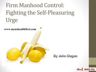 Firm Manhood Control: Fighting the Self-Pleasuring Urge