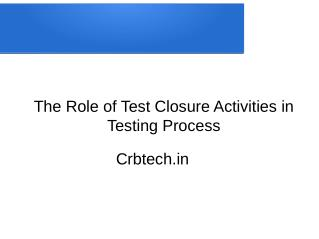 The Role of Test Closure Activities in Testing Process