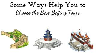 Some Ways Help You to Choose the Best Beijing Tours