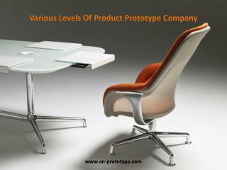 Various Levels Of Product Prototype Company
