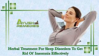 Herbal Treatment For Sleep Disorders To Get Rid Of Insomnia Effectively