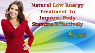 This powerpoint presentation describes about natural low energy treatment to improve body stamina effectively.