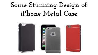 Some Stunning Design of iPhone Metal Case