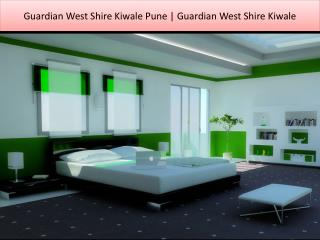 Guardian West Shire Kiwale Pune | Guardian West Shire Kiwale Call @9739976422