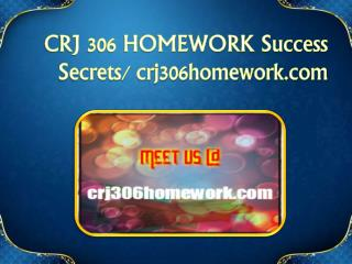 CRJ 306 HOMEWORK Success Secrets/ crj306homework.com