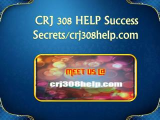 CRJ 308 HELP Success Secrets/ crj308help.com