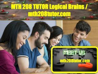 MTH 208 TUTOR Logical Brains/mth208tutor.com