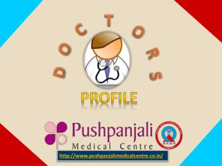 Doctors Profile of Pushpanjali Medical Centre