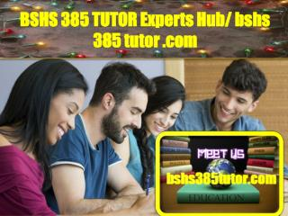 BSHS 385 TUTOR Experts Hub / bshs385tutor.com